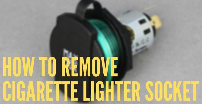How To Remove Cigarette Lighter Socket