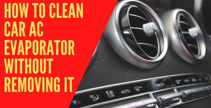 How to clean car ac evaporator without removing it