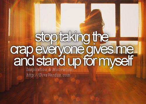 Stop Taking the Crap everyone gives me and stand up for myself - Dr. Diva Verdun -http://divaverdun.com