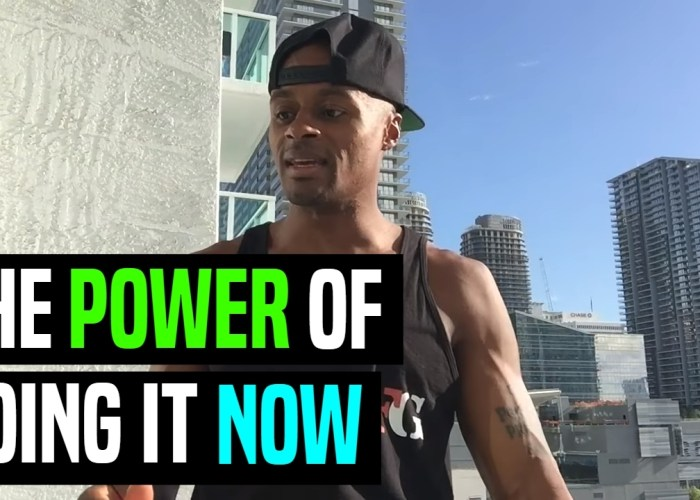 VIDEO: The Power Of Doing It NOW