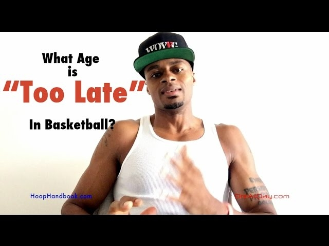 """VIDEO: What Age Is """"Too Late"""" To Make It In Basketball?"""