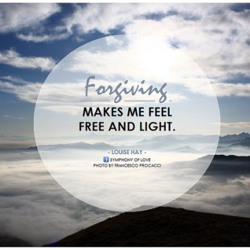 Forgiving makes me feel free and light