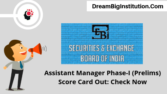 SEBI Assistant Manager Phase-I (Prelims) 2018 Score Card Out