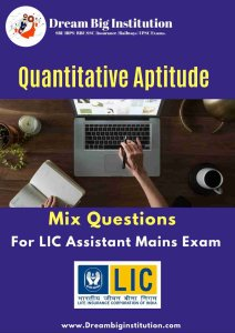 Quantitative Aptitude Mix Questions for LIC Assistant Mains