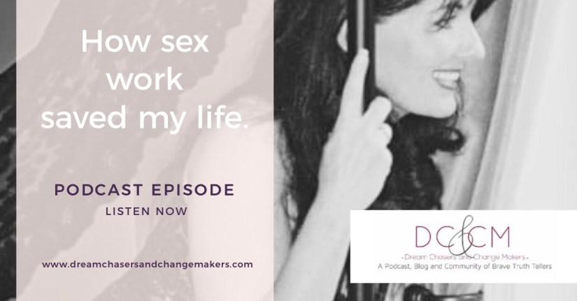 How sex work saved my life.  Marlee Garza gets vulnerable on the podcast and opens up about her experience as an escort.   Image of Marlee smiling with the dream chasers and change makers logo.