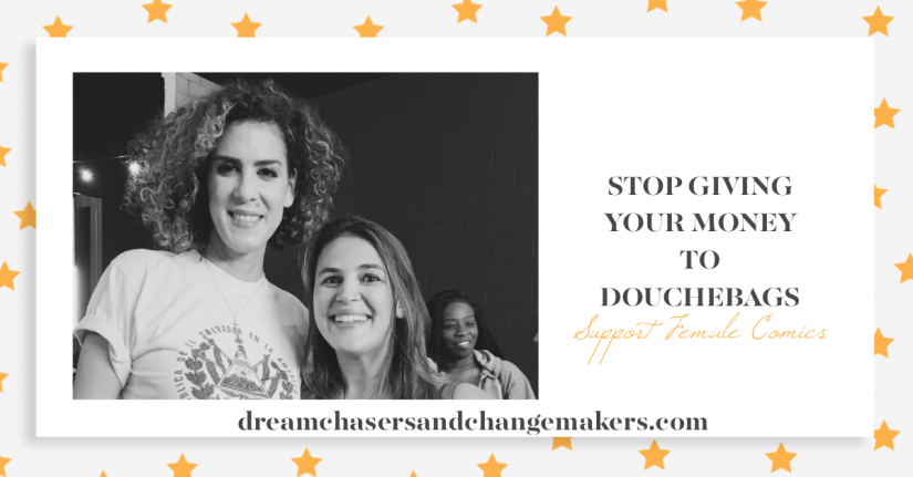 "Alé Pictured With Marcella Arguello.  Text ""Stop Giving Your Money To Douchebags: Support  Female Comics"" Dream Chasers and Change Makers Website on the bottom."