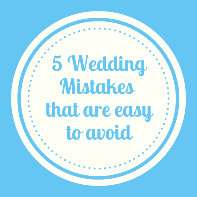 5 wedding mistakes that are easy to avoid