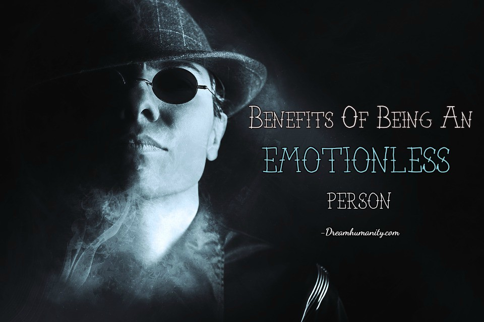Benefits Of Being An Emotionless Person