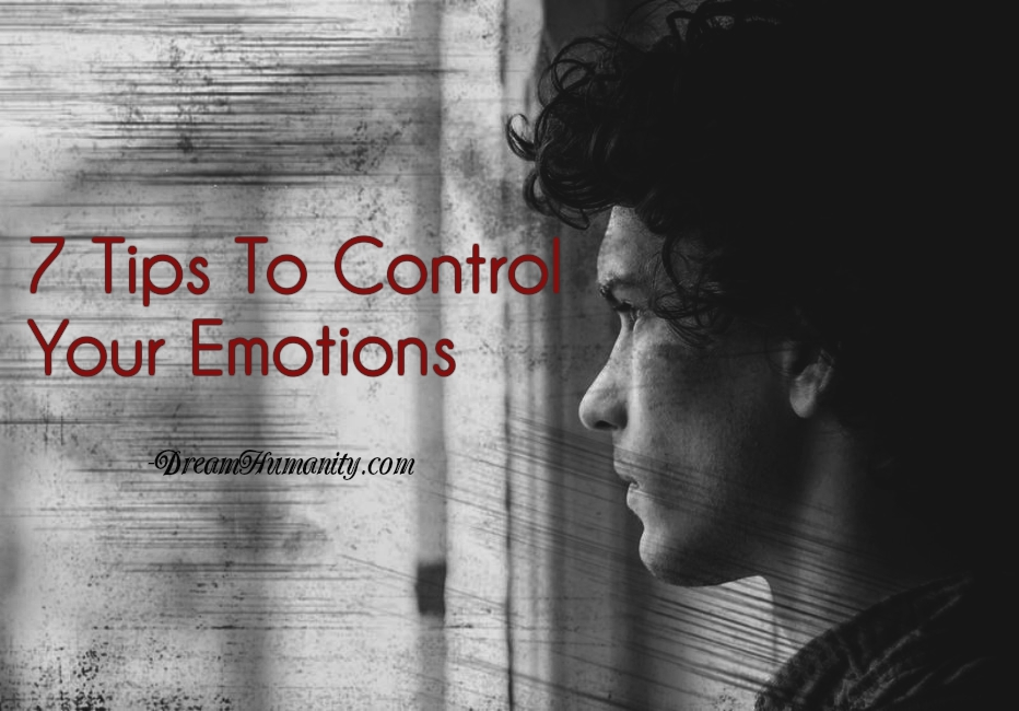 7 Tips To Control Your Emotions