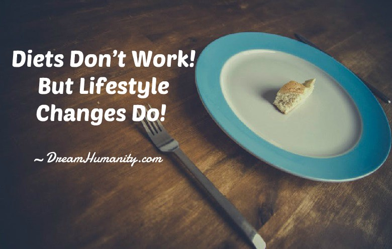 Guess what! Diets Don't Work! But Lifestyle Changes Do!