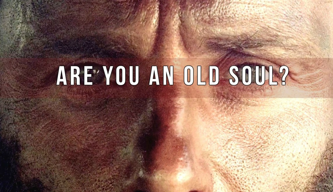 Are You An Old Soul? Check Out The 14 Traits That Only Old Souls Have And Find Out