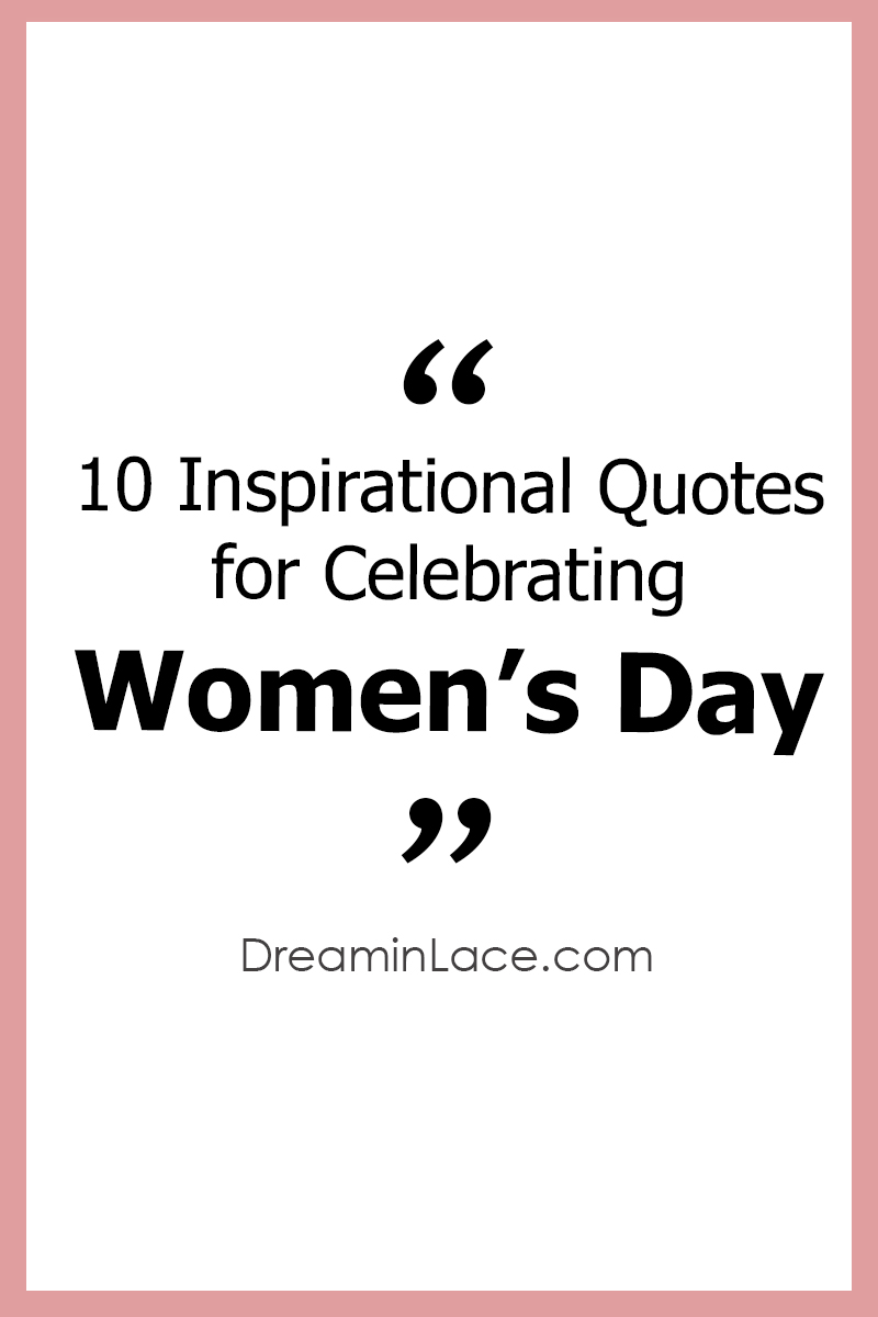 Most Popular Blog Posts of 2018 I 10 Inspiring Women's Day Quotes from Inspirational Women #WomensDay #Inspiration #Quotes