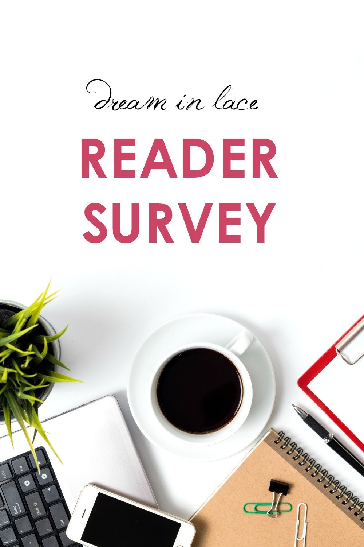 Reader Survey I DreaminLace.com