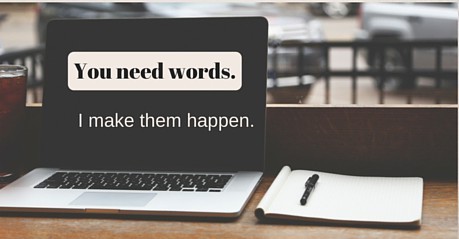 You need words. I make them happen