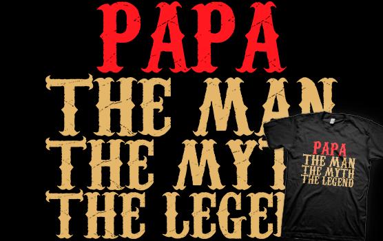 Papa – The Man, The Myth, The Legend T-Shirt
