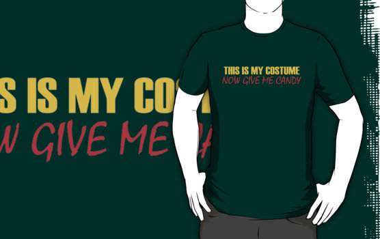 This Is My Costume Now Give Me Candy T-Shirt