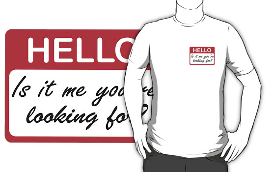 Hello, is it me you looking for T-Shirt