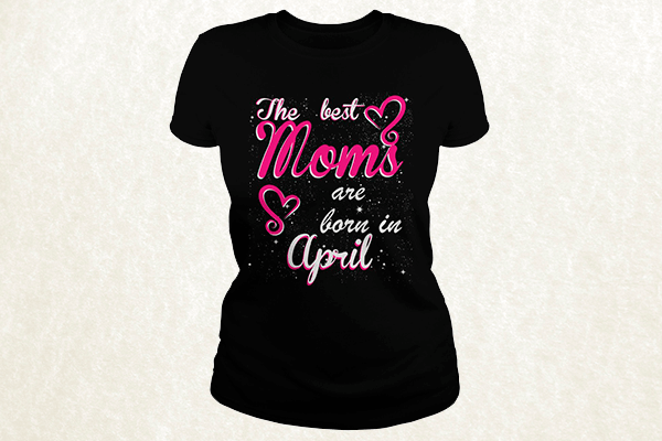 The Best Moms are born in April T-shirt