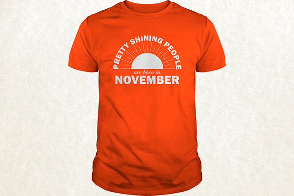 Pretty Shining People Are Born In November T-shirt