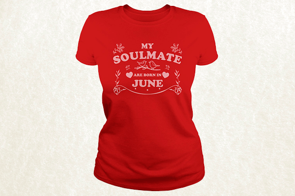 My Soulmate are born in June T-shirt