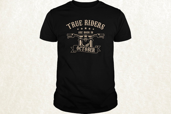 True Riders are born in October T-shirt
