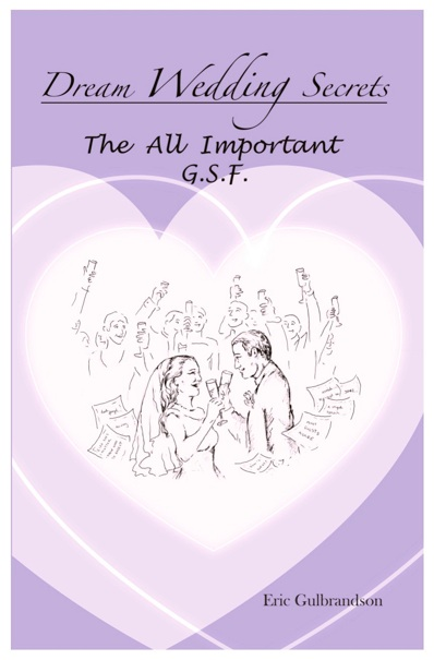 Dream Wedding Secrets: The All Important G.S.F.