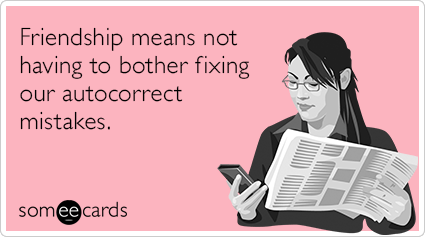 friendship-text-autocorrect-mistake-friendship-ecards-someecards