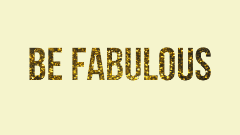 be fabulous