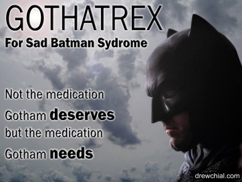 Gothatrex for managing the symptoms of Sad Batman Syndrome