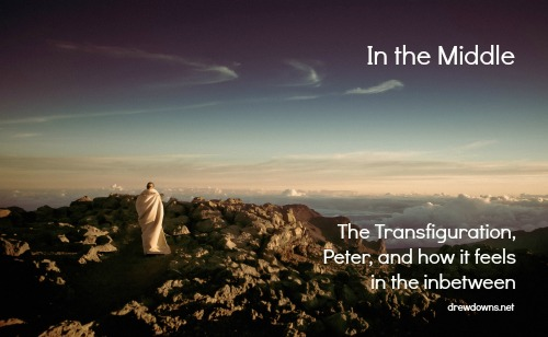 a man up the mountain - and a homily for the Transfiguration at drewdowns.net