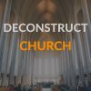 Read more about why we need to deconstruct our church and our faith