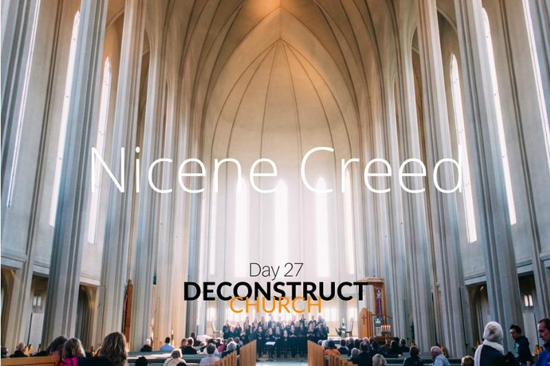 Nicene Creed - Day 27 - Deconstruct Church