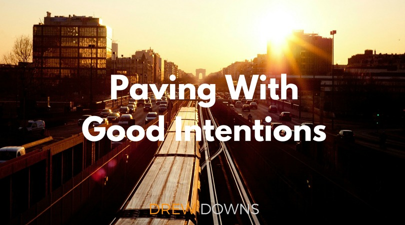 Paving With Good Intentions