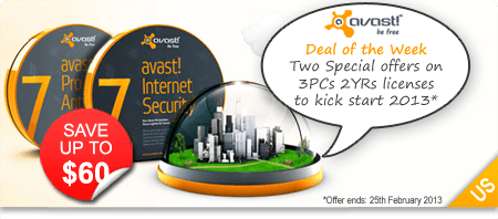 avast! Deal of the Week. Two Special offers on 3PCs 2YRs licenses to kick start 2013. Offer ends: 19th Feb 2013