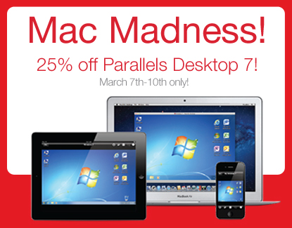 Mac Madness! 25% off Parallels Desktop 7! | March 7th-10th only!