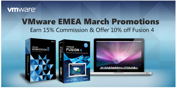 vmware | VMware EMEA March Promotions | Earn 15% Commission & Offer 10% off Fusion 4