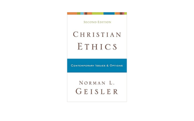 Christian Ethics: Options and Issues by Norman L. Geisler