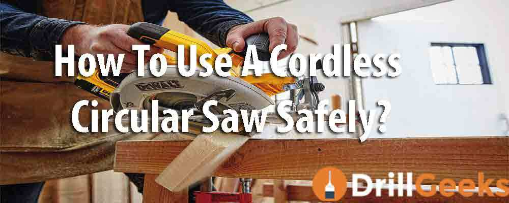 How To Use A Cordless Circular Saw Safely?