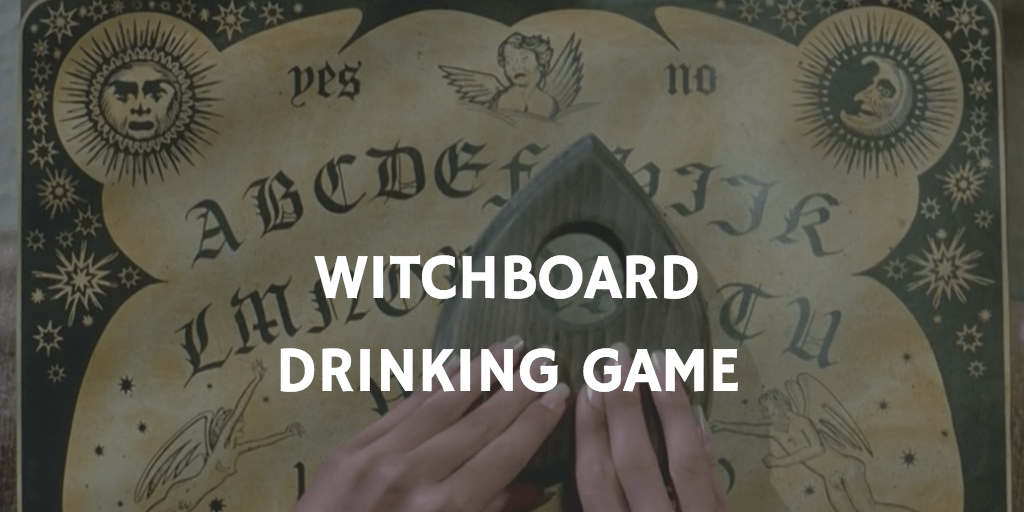 WITCHBOARD HORROR MOVIE DRINKING GAMES