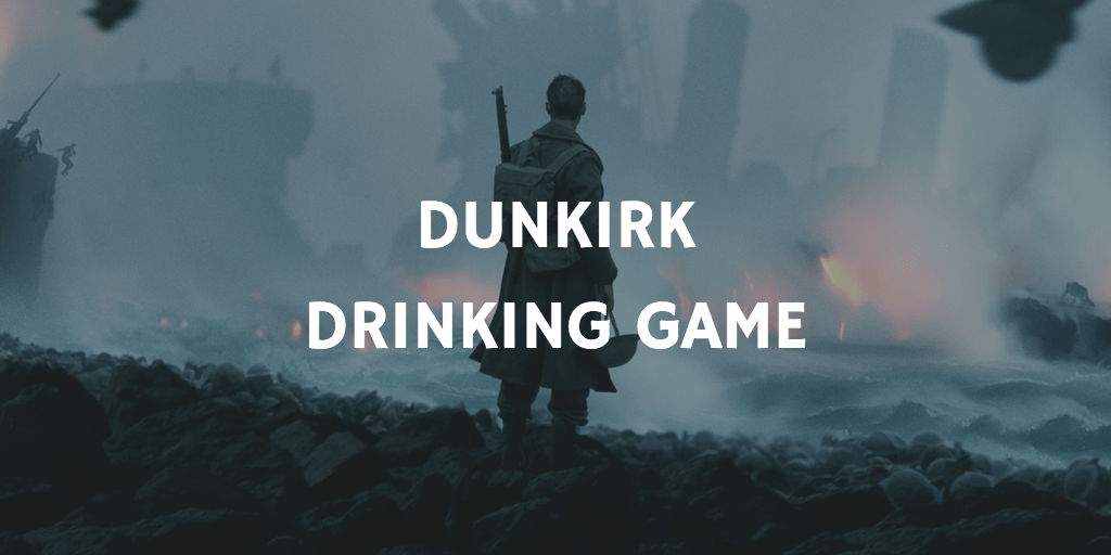 Drinking Games for 2018 Oscar Nominations - Dunkirk