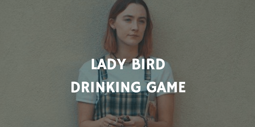 Drinking Games for 2018 Oscar Nominations - Lady Bird