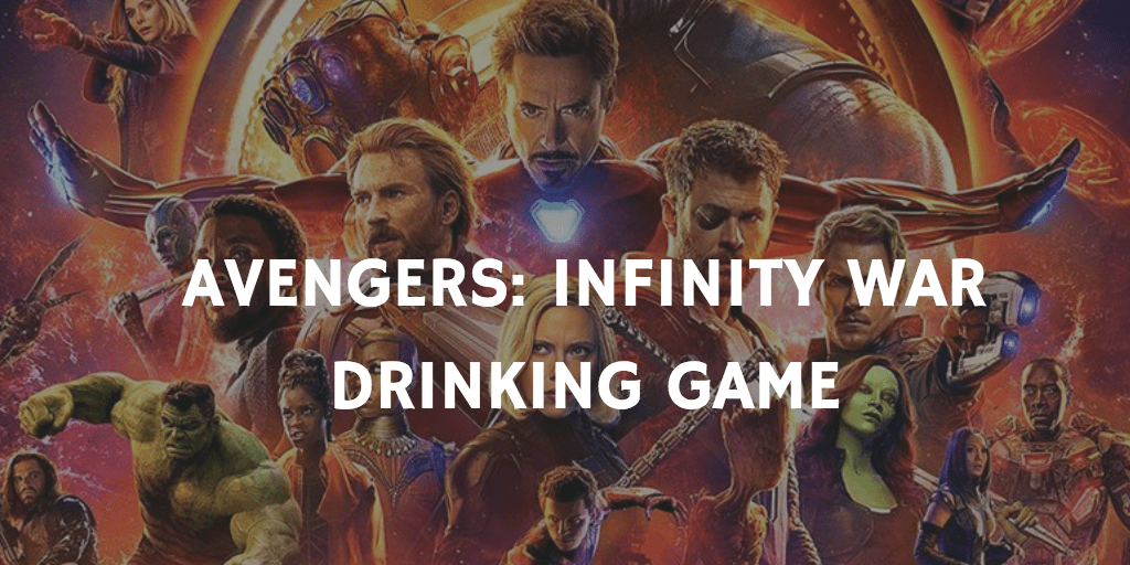 A Marvel Drinking Game for Every Movie - Avengers: Infinity War
