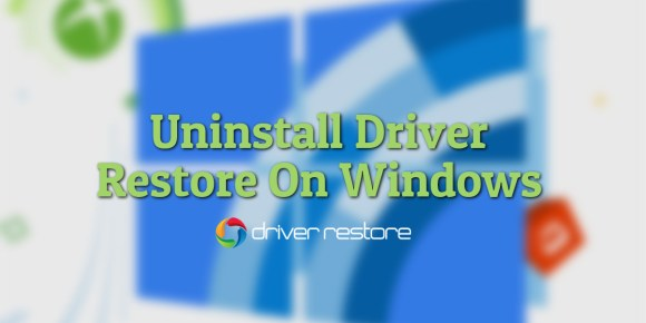 How to Uninstall Driver Restore on Windows 10, 8, 7 and XP?