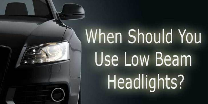 When should you use low beam headlights