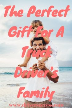 The Perfect Gift For A Truck Driver's Family