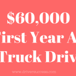 How To Make $60,000 Plus Your First Year As A Truck Driver