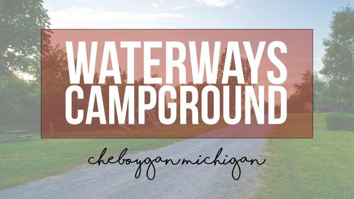 Waterways Campground – Cheboygan, Michigan