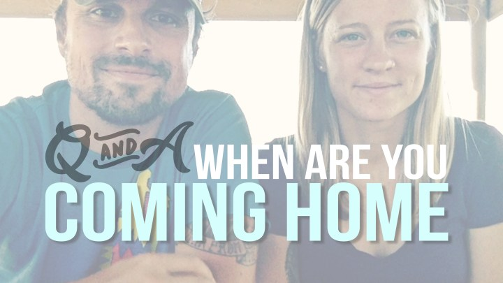 When Are You Coming Home – Fulltime RVing Q&A