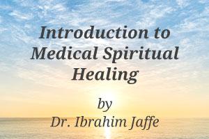 Medical Spiritual Healing - Dr  Ibrahim Jaffe M D