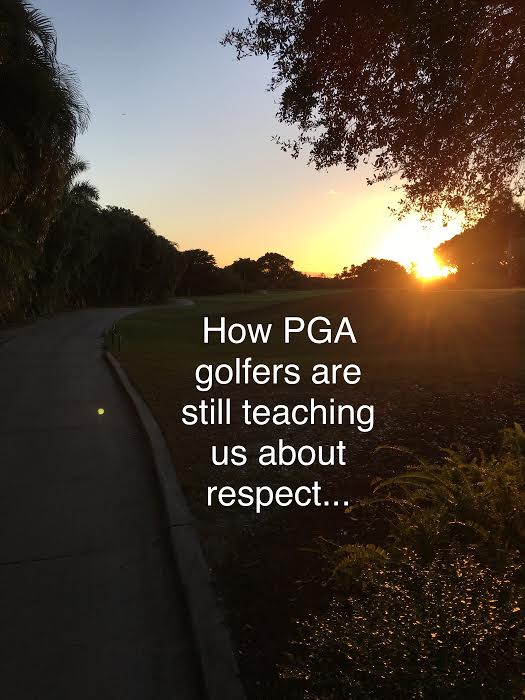 How PGA Golfers Are Still Teaching Us About Respect…